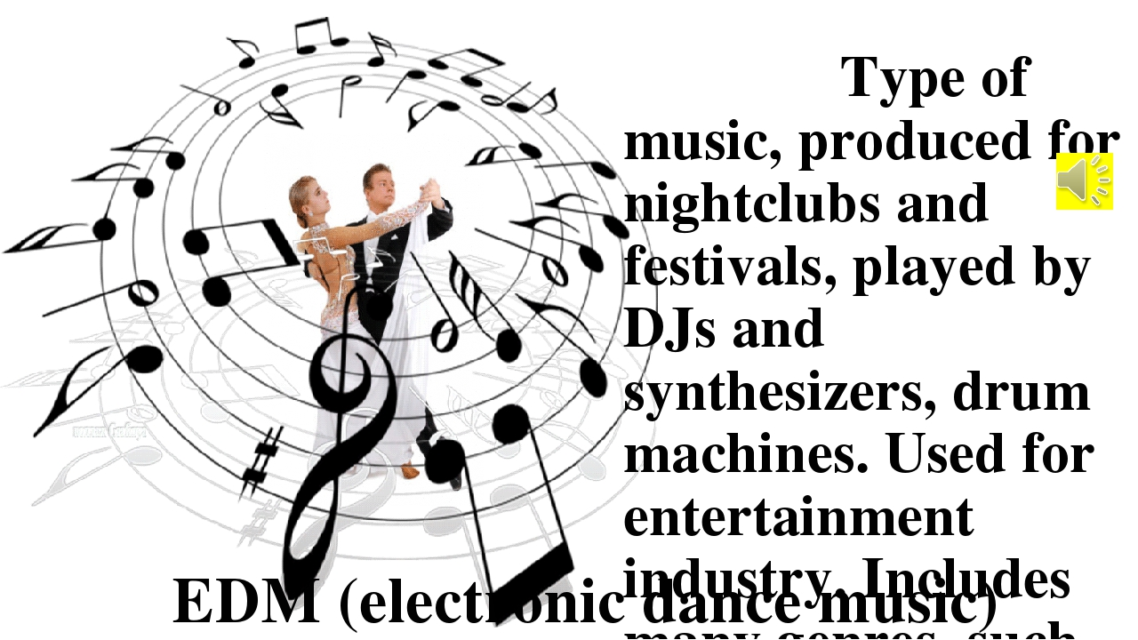 Type of music, produced for nightclubs and festivals, played by DJs and synt...
