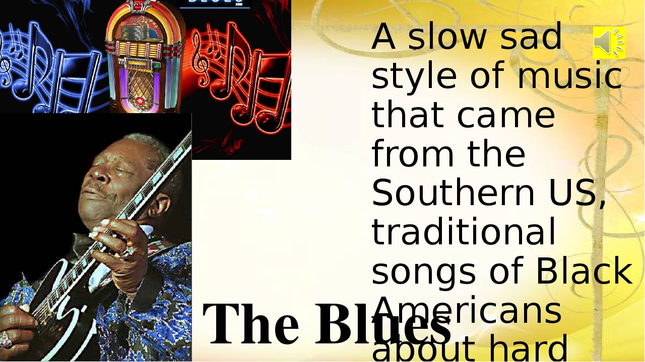 A slow sad style of music that came from the Southern US, traditional songs o...