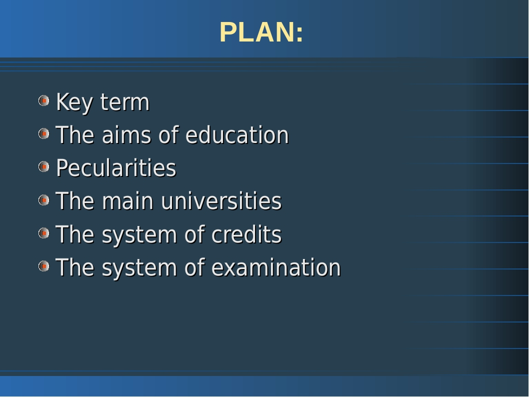 PLAN: Key term The aims of education Pecularities The main universities The s...