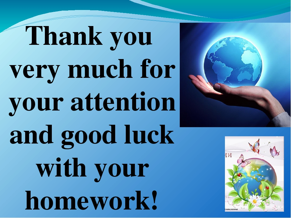 Thank you very much for your attention and good luck with your homework!