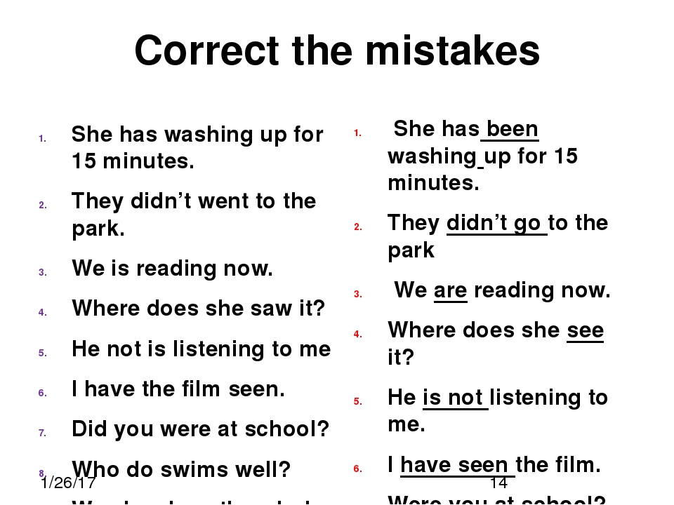 Correct the mistakes She has washing up for 15 minutes. They didn't went to t...