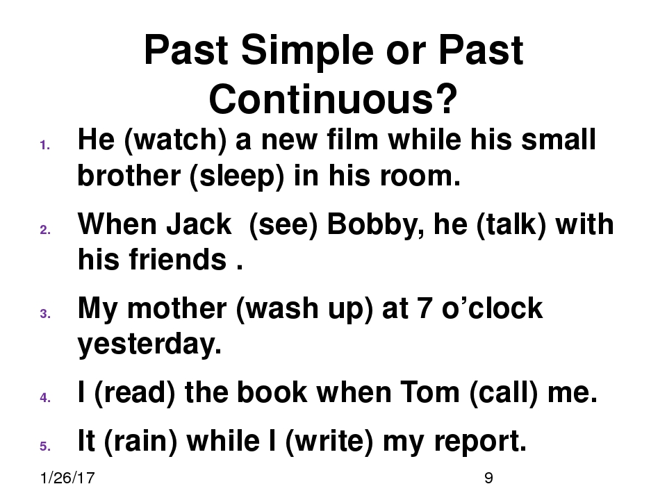 Past Simple or Past Continuous? He (watch) a new film while his small brother...