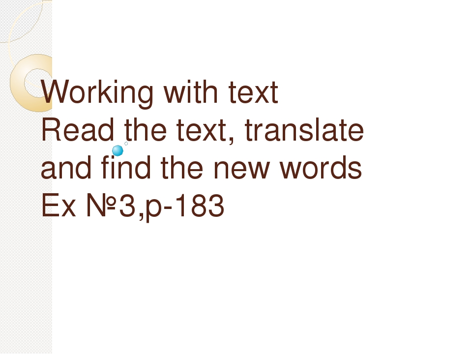 Working with text Read the text, translate and find the new words Ex №3,p-183