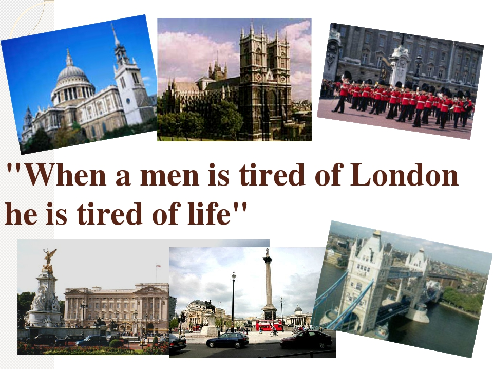 """When a men is tired of London he is tired of life"""