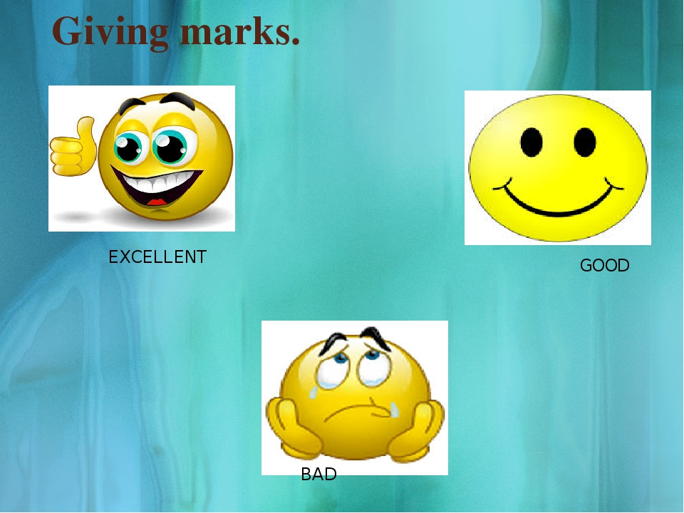 Giving marks. EXCELLENT GOOD BAD