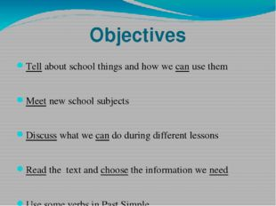 Objectives Tell about school things and how we can use them Meet new school s