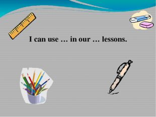 I can use … in our … lessons.