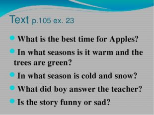 Text p.105 ex. 23 What is the best time for Apples? In what seasons is it war