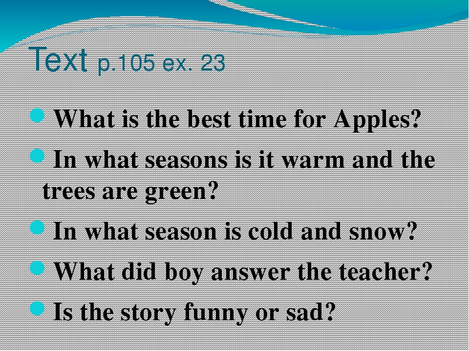 Text p.105 ex. 23 What is the best time for Apples? In what seasons is it war...