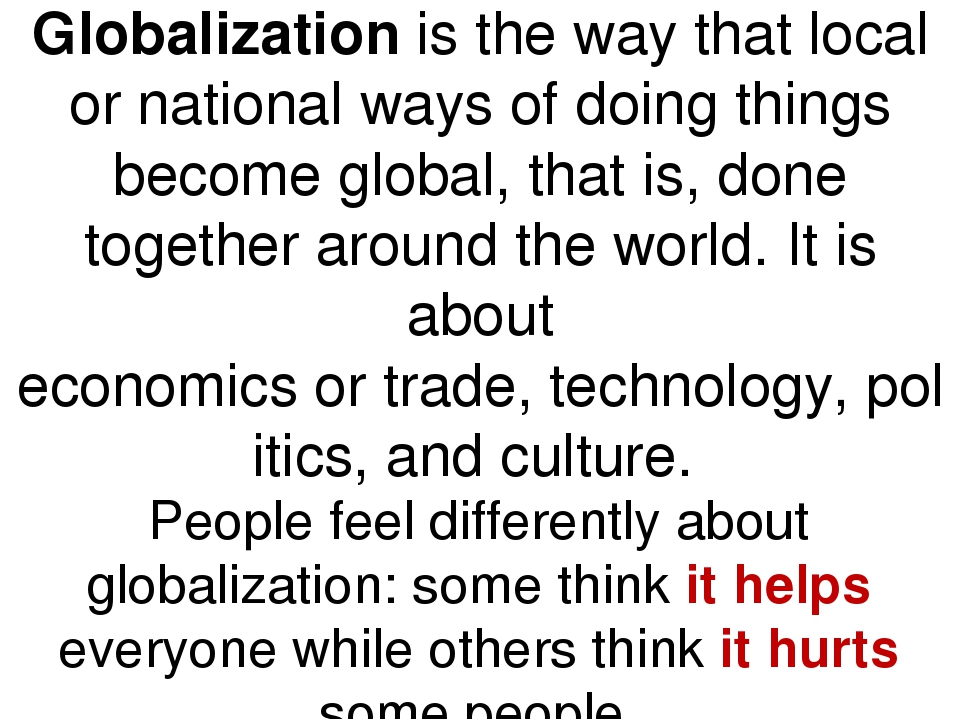 is globalization a good thing discuss with But it is not a good thing for america unless fundamental changes are made, america will continue to bleed wealth, will continue to bleed factories and will continue to bleed jobs the american people need to wake up and starting saying no to globalization.