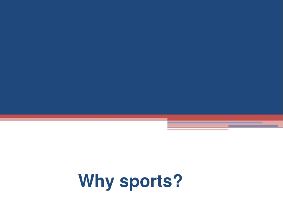 HEALTHY WAY OF LIFE Why sports?