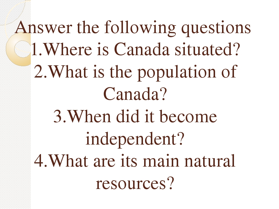 Answer the following questions 1.Where is Canada situated? 2.What is the popu...