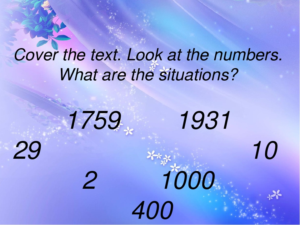 Cover the text. Look at the numbers. What are the situations? 1759 1931 29 1...