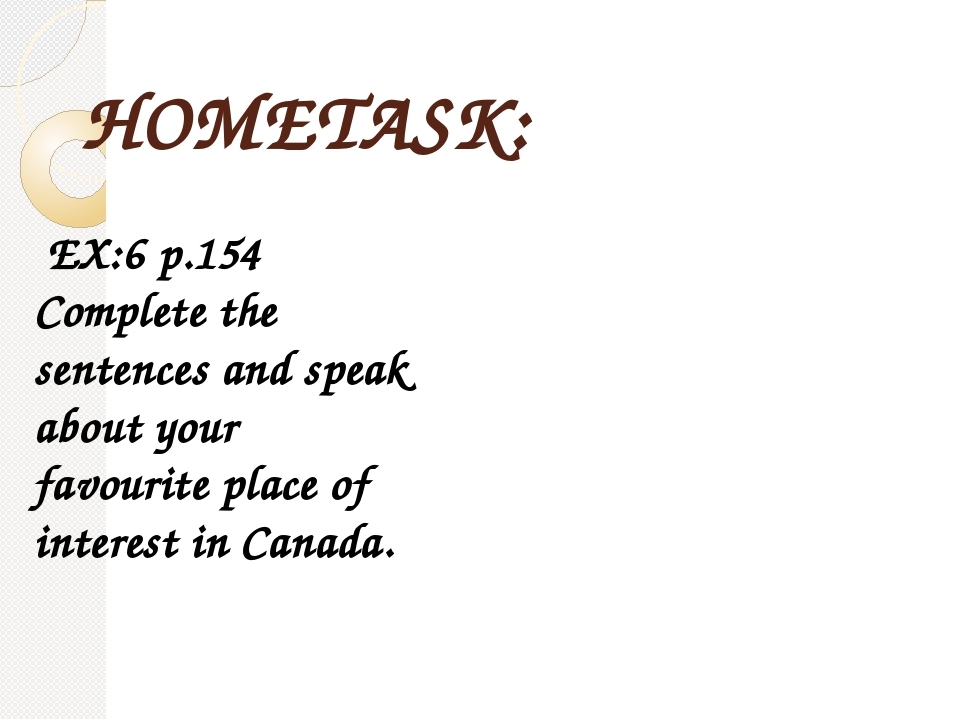 HOMETASK: EX:6 p.154 Complete the sentences and speak about your favourite pl...