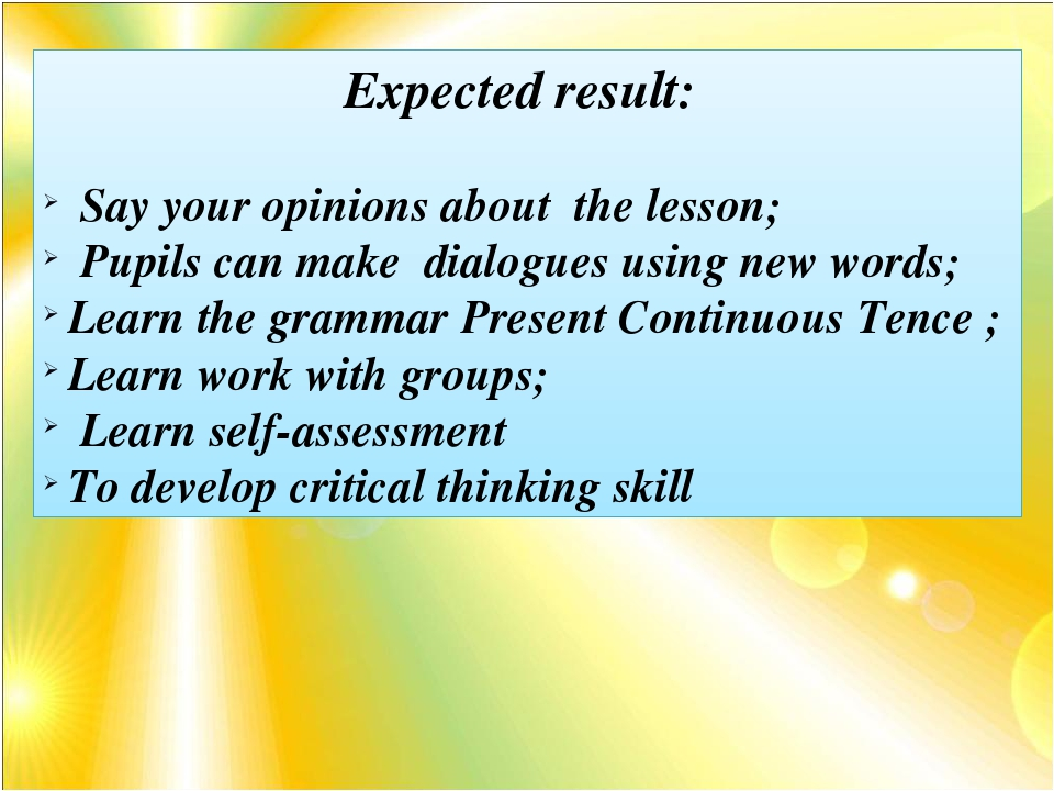 Expected result: Say your opinions about the lesson; Pupils can make dialogu...