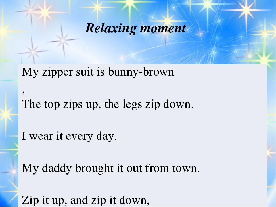 Relaxing moment My zipper suit isbunny-brown , The top zips up, the legs zip...