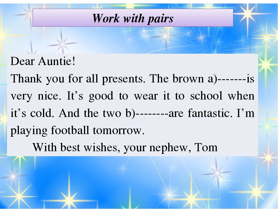 Work with pairs Dear Auntie! Thank you for all presents.The brown a)-------i...