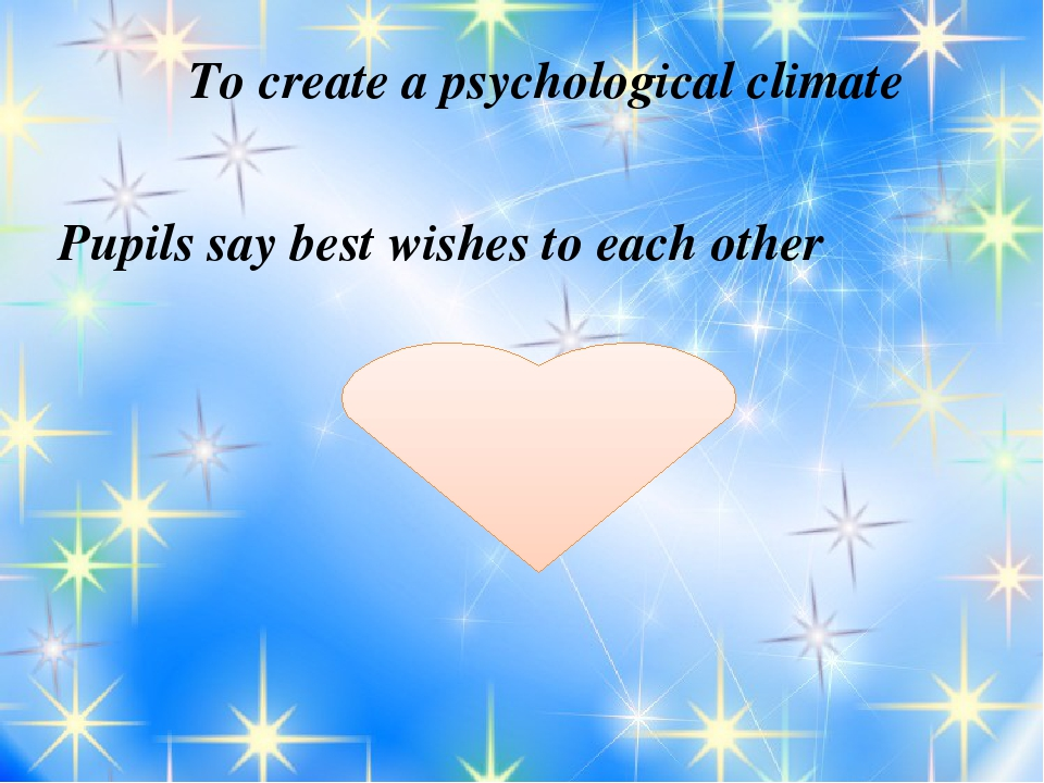 To create a psychological climate Pupils say best wishes to each other