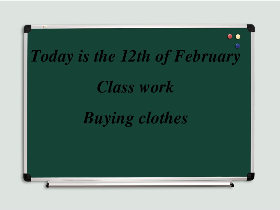 Today is the 12th of February Class work Buying clothes