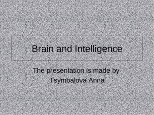 Brain and Intelligence The presentation is made by Tsymbalova Anna