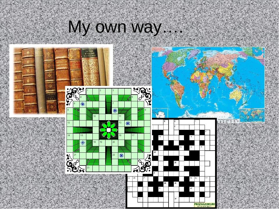 My own way….