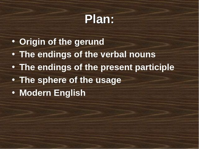 Plan: Origin of the gerund The endings of the verbal nouns The endings of the...