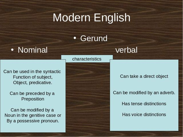 Modern English Gerund Nominal verbal characteristics Can be used in the synta...