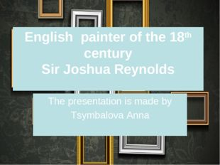 English painter of the 18th century Sir Joshua Reynolds The presentation is m
