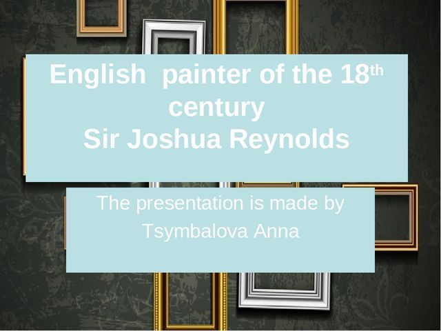 English painter of the 18th century Sir Joshua Reynolds The presentation is m...
