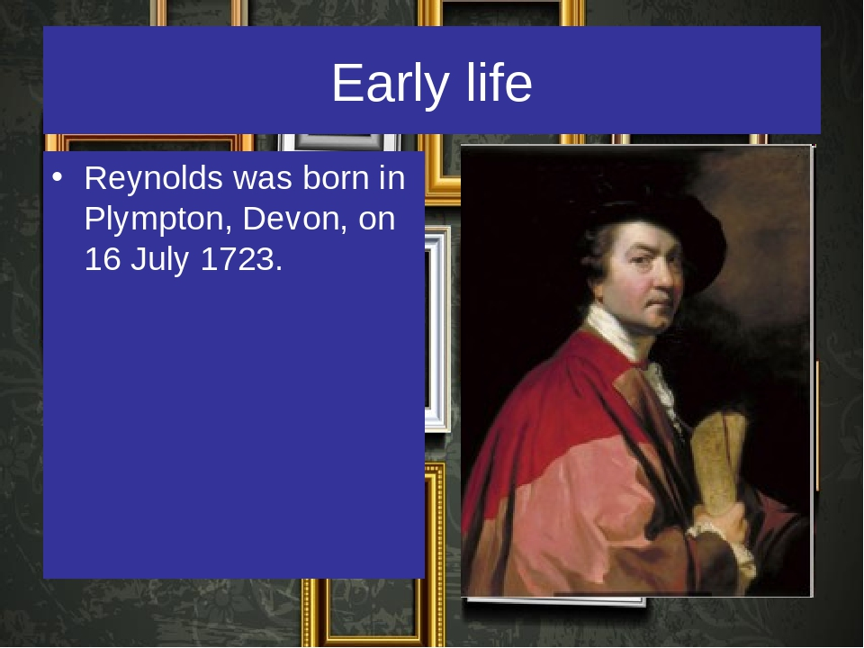 Early life Reynolds was born in Plympton, Devon, on 16 July 1723.