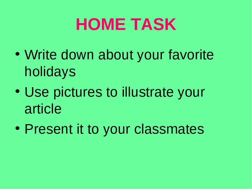 HOME TASK Write down about your favorite holidays Use pictures to illustrate...