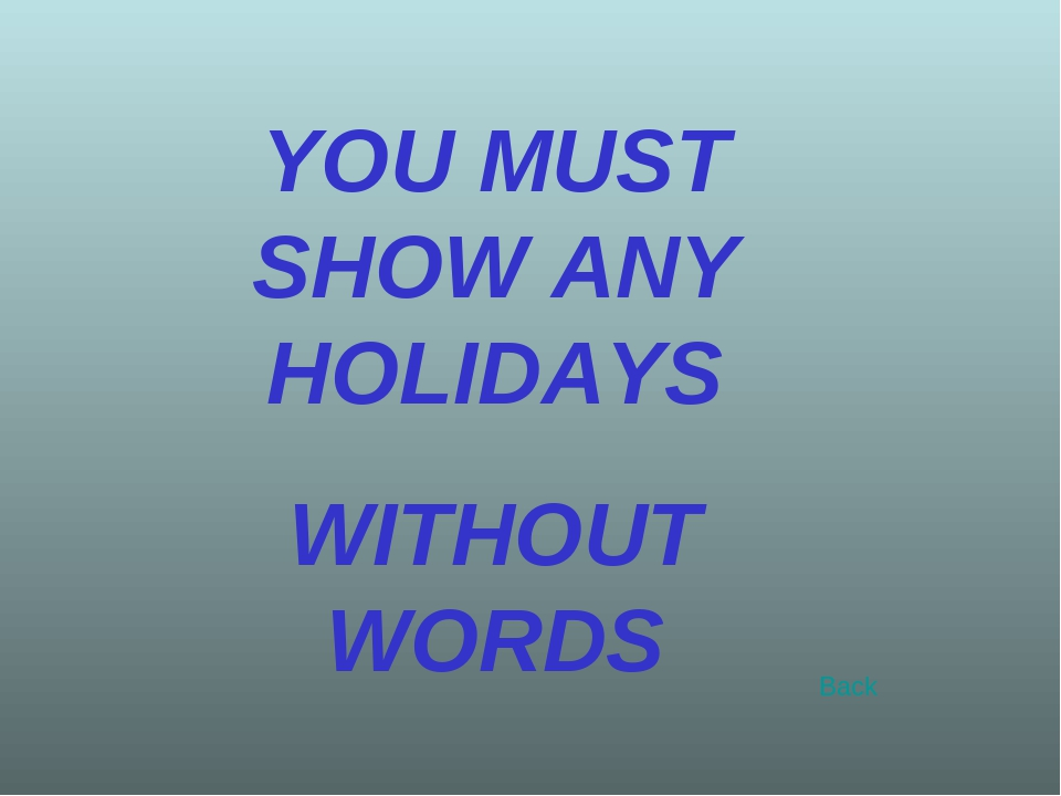 YOU MUST SHOW ANY HOLIDAYS WITHOUT WORDS Back