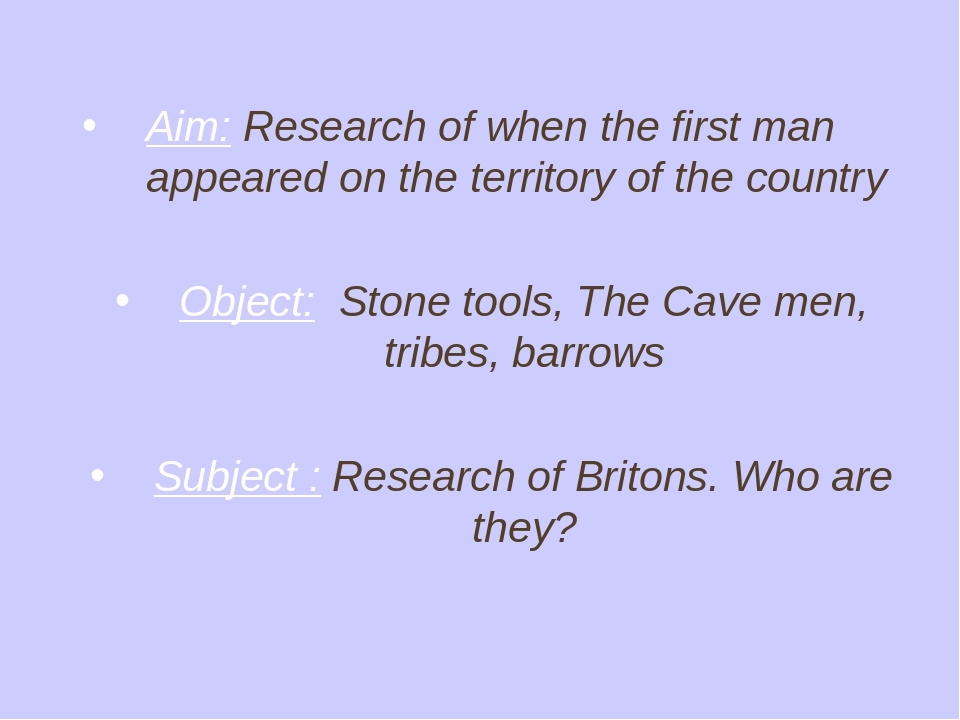 Aim: Research of when the first man appeared on the territory of the country...