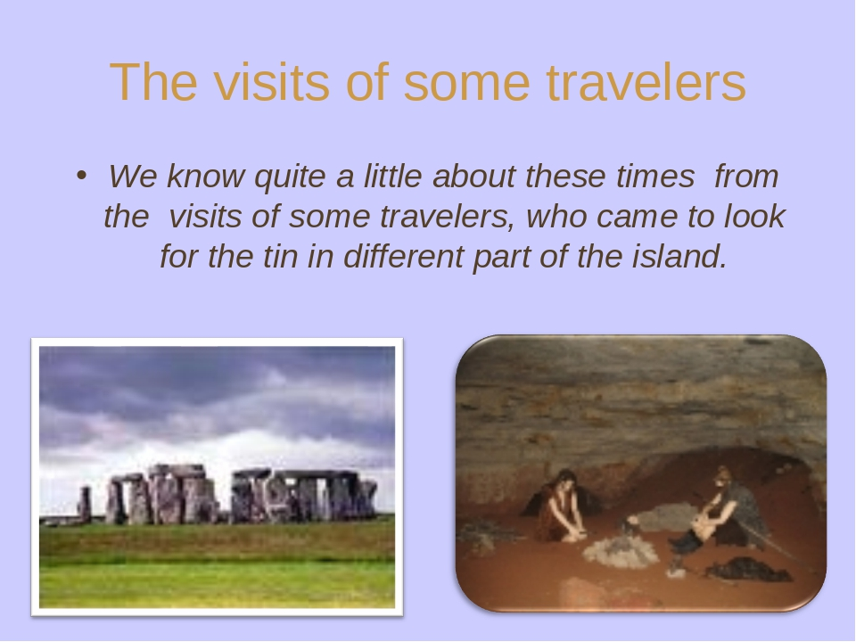 The visits of some travelers We know quite a little about these times from th...