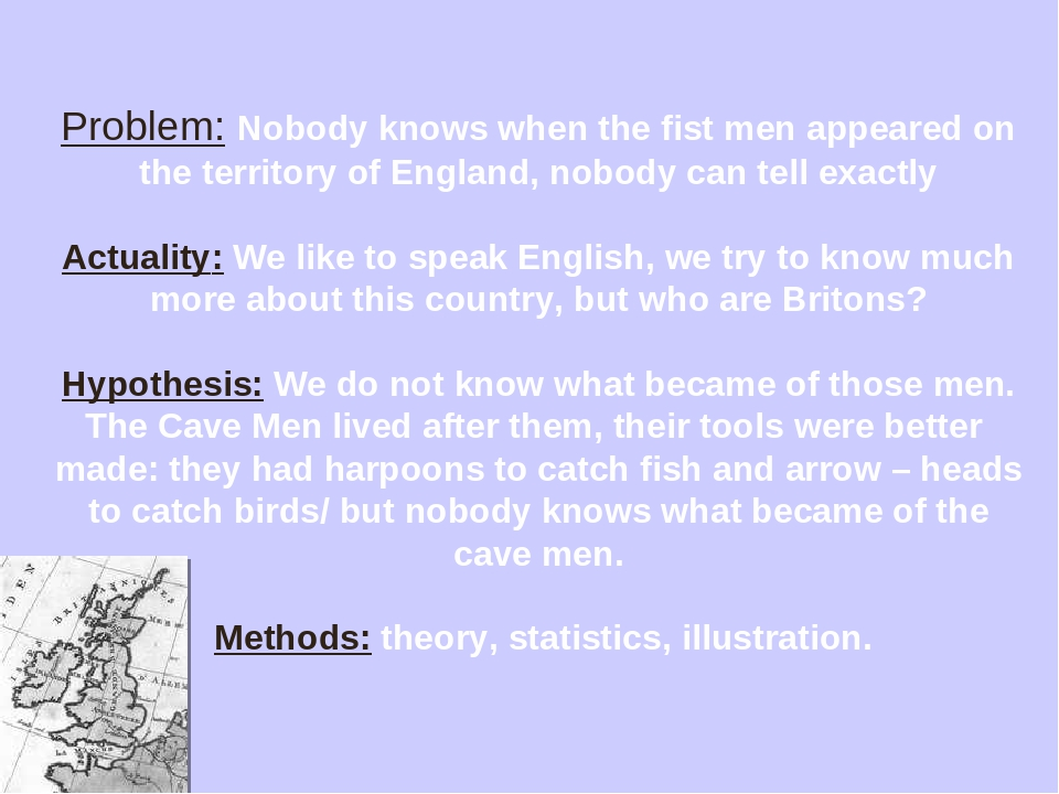 Problem: Nobody knows when the fist men appeared on the territory of England,...