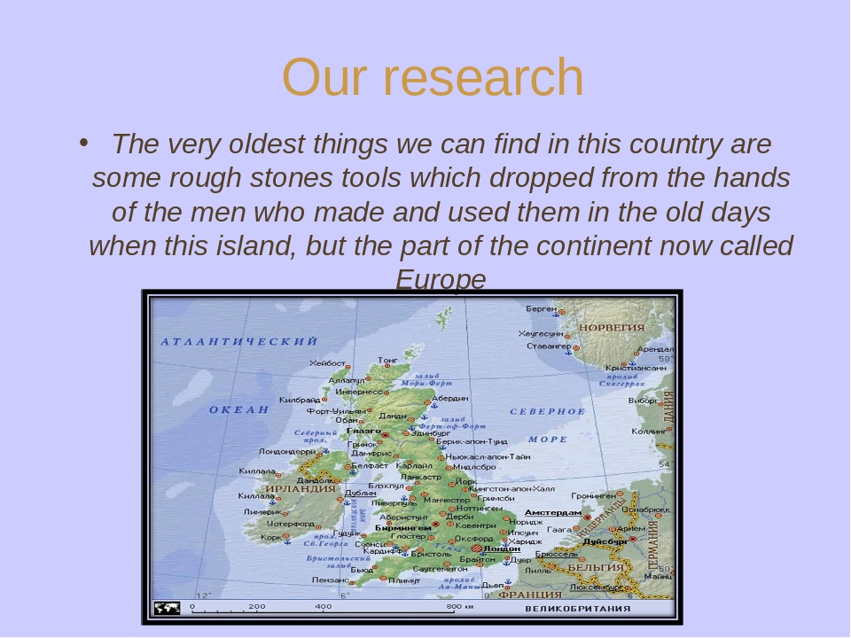 Our research The very oldest things we can find in this country are some roug...