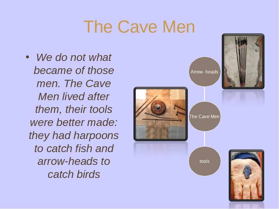 The Cave Men We do not what became of those men. The Cave Men lived after the...