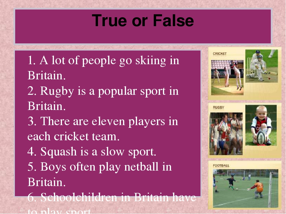 True or False 1. A lot of people go skiing in Britain. 2. Rugby is a popular...