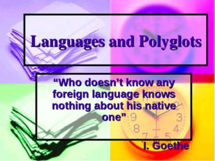 "Languages and Polyglots ""Who doesn't know any foreign language knows nothing"