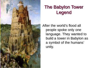The Babylon Tower Legend After the world's flood all people spoke only one la