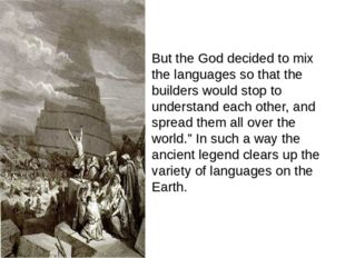 But the God decided to mix the languages so that the builders would stop to u