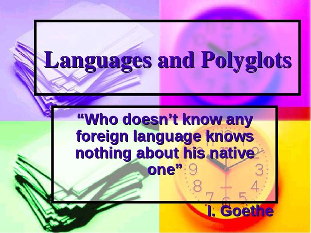 "Languages and Polyglots ""Who doesn't know any foreign language knows nothing..."