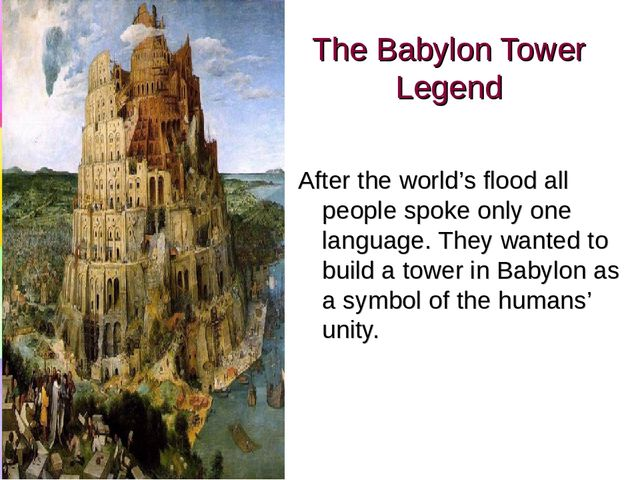 The Babylon Tower Legend After the world's flood all people spoke only one la...