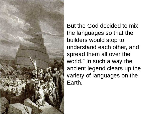 But the God decided to mix the languages so that the builders would stop to u...